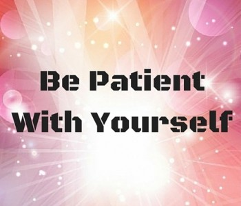 Be Patient with yourself!!