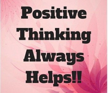 Positive thinking always helps!!